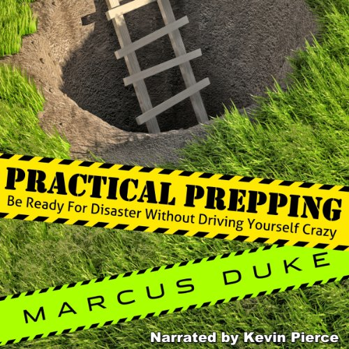 Practical Prepping: Be Ready For Disaster Without Driving Yourself Crazy audiobook cover art