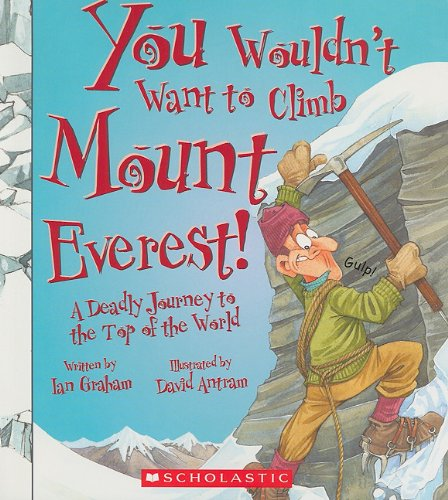 You Wouldn't Want to Climb Mount Everest! (You Wouldn't Want to…: History of the World)
