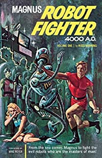 Magnus, Robot Fighter 4000 A.D. Volume 1: v. 1 by Russ Manning (Artist, Author) � Visit Amazon's Russ Manning Page searc...