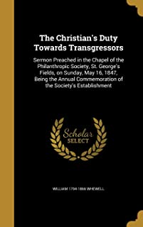The Christian's Duty Towards Transgressors: Sermon Preached in the Chapel of the Philanthropic Society, St. George's Field...
