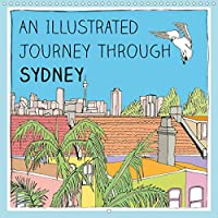 An illustrated journey through Sydney (Wall Calendar 2021 300 × 300 mm Square): Quirky illustrations of Sydney. (Monthly calendar, 14 pages )