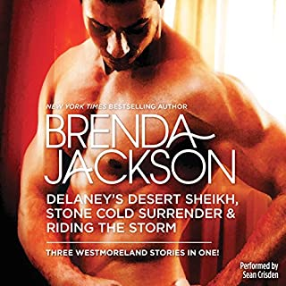 Delaney's Desert Sheikh, Stone Cold Surrender & Riding the Storm                   By:                                                                                                                                 Brenda Jackson                               Narrated by:                                                                                                                                 Sean Crisden                      Length: 14 hrs and 26 mins     210 ratings     Overall 4.6