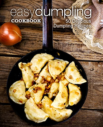 Easy Dumpling Cookbook: 50 Delicious Dumpling Recipes by [BookSumo Press]