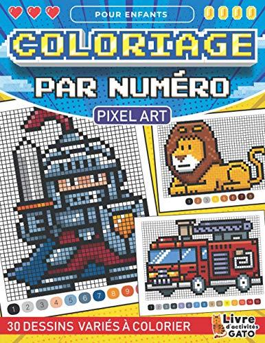 Coloriage Par Numéro pour enfants Pixel Art: Coloriage numéroté enfant Pixel Art Animaux Voitures et Dinosaures | Coloriage Mystere Magique avec des ... Garçons Filles Ado | Livre d'activités Gato