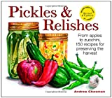 Pickles and Relishes: From Apples to Zucchinis, 150 recipes for preserving the harvest...