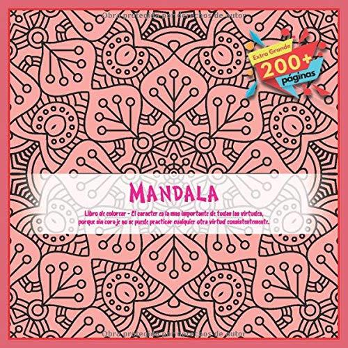 Mandala Libro de colorear - El caracter es la mas importante de todas las virtudes, porque sin coraje no se puede practicar cualquier otra virtud consistentemente.