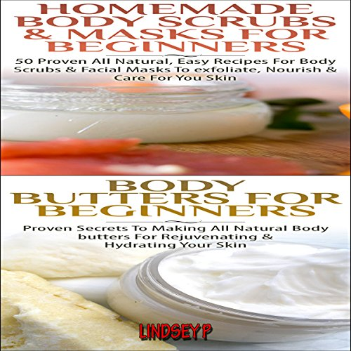 Essential Oils Set #6: Body Butters, Homemade Body Scrubs & Masks for Beginners audiobook cover art