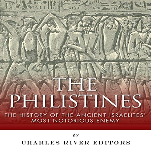 The Philistines: The History of the Ancient Israelites' Most Notorious Enemy audiobook cover art