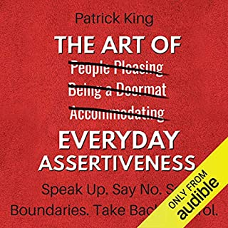 The Art of Everyday Assertiveness: Speak Up. Say No. Set Boundaries. Take Back Control. cover art