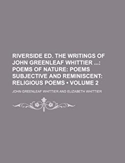Riverside Ed. the Writings of John Greenleaf Whittier (Volume 2); Poems of Nature Poems Subjective and Reminiscent Religio...