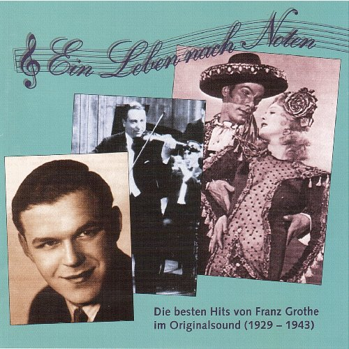 Die besten Hits von Franz Grothe im Originalsound, Vol. 1, 'Ein Leben nach Noten' (1929-1943)