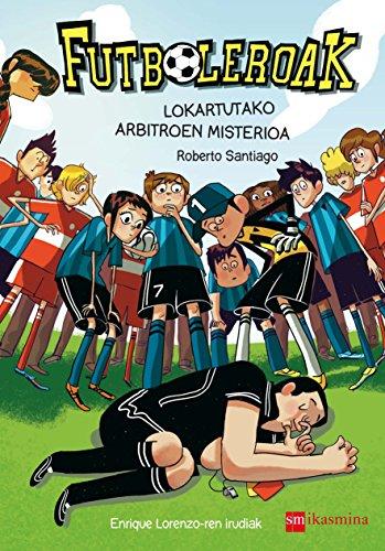 Futboleroak. Lokartutako arbitroen misterioa: 1 (Fuboleroak)