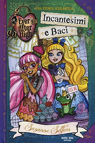 Incantesimi e baci. Ever After High