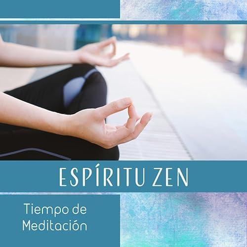 Espíritu Zen - Tiempo de Meditación, Apertura de Chakras ...