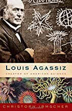 louis agassiz: creator of american science