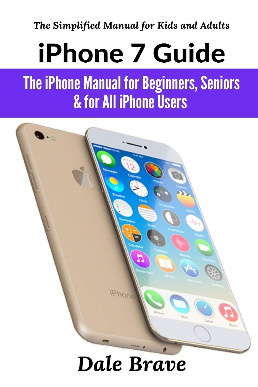 Image OfIPhone 7 Guide: The IPhone Manual For Beginners, Seniors & For All IPhone Users (The Simplified Manual For Kids And Adults)