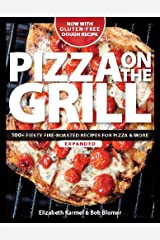 Pizza on the Grill: 100+ Feisty Fire-Roasted Recipes for Pizza & More Kindle Edition