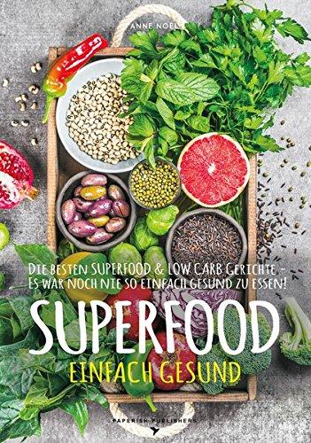 SUPERFOOD - EINFACH GESUND: Die besten SUPERFOOD & LOW CARB Gerichte - Es war noch nie so einfach gesund zu essen (PAPERISH Kochbuch)