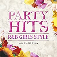 PARTY HITS R&B ~GIRLS STYLE~ Mixed by DJ RINA