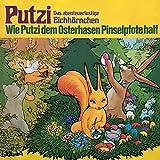 Wie Putzi dem Osterhasen Pinselpfote half: Putzi -...