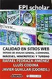 Calidad en sitios web. Método de análisis general, e-commerce, imágenes, hemerot: Método de análisis general, ecommerce, imágenes, hemerotecas y turismo: 5 (EPI Scholar)
