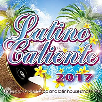 Latino Caliente 2017 - 18 Reggaeton, Latin Pop And Latin House Smash Hits.