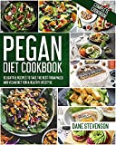 Pegan Diet Cookbook: Delightful Recipes to Take the Best From Paleo and Vegan Diet for a Healthy Lifestyle