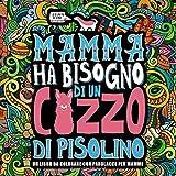 Mamma ha bisogno di un cazzo di pisolino: Un libro da colorare con parolacce per mamme
