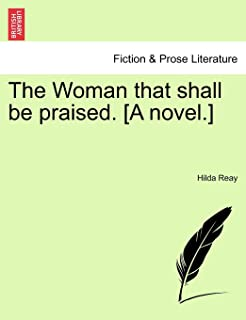 The Woman That Shall Be Praised. [A Novel.]