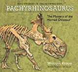 Pachyrhinosaurus: The Mystery of the Horned Dinosaur (Discoveries In Palaeontology)