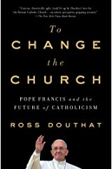 To Change the Church: Pope Francis and the Future of Catholicism Kindle Edition