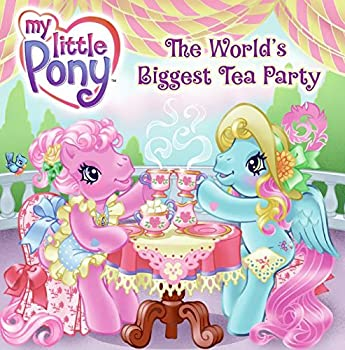 My Little Pony  The World s Biggest Tea Party  My Little Pony  8x8