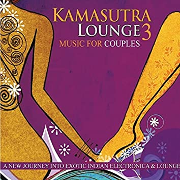 Kamasutra Lounge 3 (a New Journey Into Exotic Indian Electronica & Lounge)