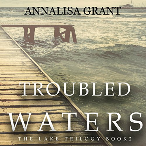 Troubled Waters     The Lake Trilogy, Book 2              By:                                                                                                                                 AnnaLisa Grant                               Narrated by:                                                                                                                                 Em Eldridge                      Length: 9 hrs and 58 mins     79 ratings     Overall 4.4