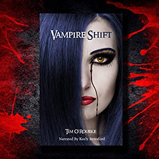 Vampire Shift     Kiera Hudson Series, Book One              By:                                                                                                                                 Tim O'Rourke                               Narrated by:                                                                                                                                 Keely Beresford                      Length: 6 hrs and 27 mins     129 ratings     Overall 3.5