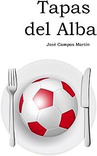 Tapas del Alba: Conoce las 150 Tapas de los mejores Futbolistas de la Historia del Queso Mecánico (1.940-Hoy) (Spanish Edition)