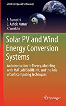 Solar PV and Wind Energy Conversion Systems: An Introduction to Theory, Modeling with MATLAB/SIMULINK, and the Role of Soft Computing Techniques (Green Energy and Technology)