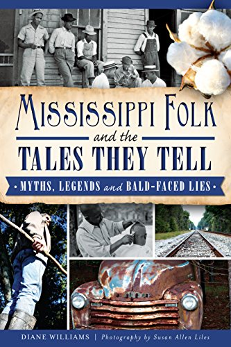 Mississippi Folk and the Tales They Tell: Myths, Legends and Bald-Faced Lies (American Legends) (English Edition)