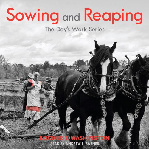 Sowing and Reaping     The Day's Work              By:                                                                                                                                 Booker T. Washington                               Narrated by:                                                                                                                                 Andrew L. Barnes                      Length: 32 mins     12 ratings     Overall 4.6