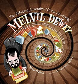 The Efficient, Inventive (Often Annoying) Melvil Dewey by [Alexis O'Neill, Edwin Fotheringham]