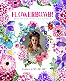 Flowerbomb!: 25 beautiful craft projects to blow your blossoms (English Edition)