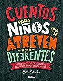 Cuentos para niños que se atreven a ser diferentes: Historias verdaderas de chicos asombrosos que...