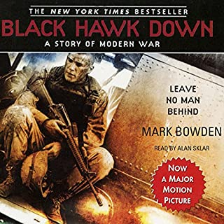 Black Hawk Down                   Written by:                                                                                                                                 Mark Bowden                               Narrated by:                                                                                                                                 Alan Sklar                      Length: 15 hrs and 14 mins     12 ratings     Overall 4.7