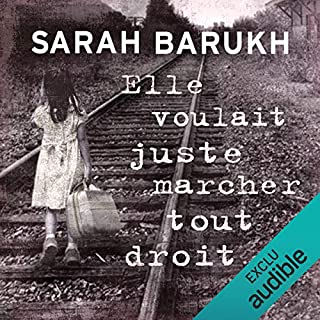 Elle voulait juste marcher tout droit                   By:                                                                                                                                 Sarah Barukh                               Narrated by:                                                                                                                                 Carine Obin                      Length: 10 hrs and 52 mins     1 rating     Overall 2.0