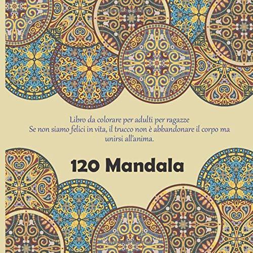 Libro da colorare per adulti per ragazze 120 Mandala - Se non siamo felici in vita, il trucco non è...