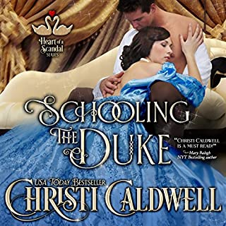 Schooling the Duke     The Heart of a Scandal, Book 1              By:                                                                                                                                 Christi Caldwell                               Narrated by:                                                                                                                                 Tim Campbell                      Length: 10 hrs and 15 mins     214 ratings     Overall 4.3