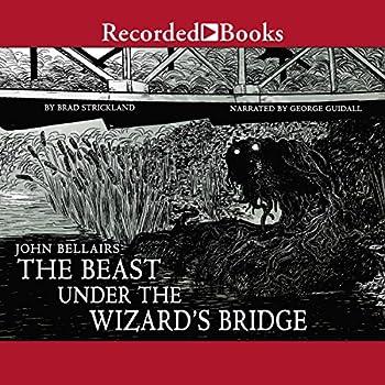 The Beast Under the Wizard's Bridge by John Bellairs & Brad Strickland
