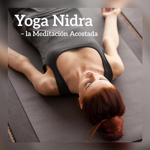 Yoga Nidra - la Meditación Acostada, Relajación Profunda ...