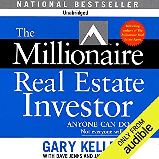 The Millionaire Real Estate Investor                   Written by:                                                                                                                                 Gary Keller,                                                                                        Dave Jenks,                                                                                        Jay Papasan                               Narrated by:                                                                                                                                 Cliff Haby                      Length: 9 hrs and 21 mins     42 ratings     Overall 4.5