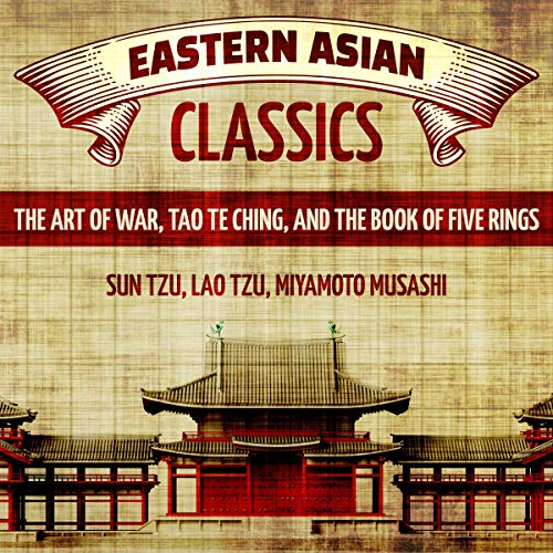 Eastern Asian Classics     The Art of War, Tao Te Ching, and The Book of Five Rings              By:                                                                                                                                 Sun Tzu,                                                                                        Lao Tzu,                                                                                        Miyamoto Musashi                               Narrated by:                                                                                                                                 Gregg Rizzo                      Length: 3 hrs and 49 mins     Not rated yet     Overall 0.0